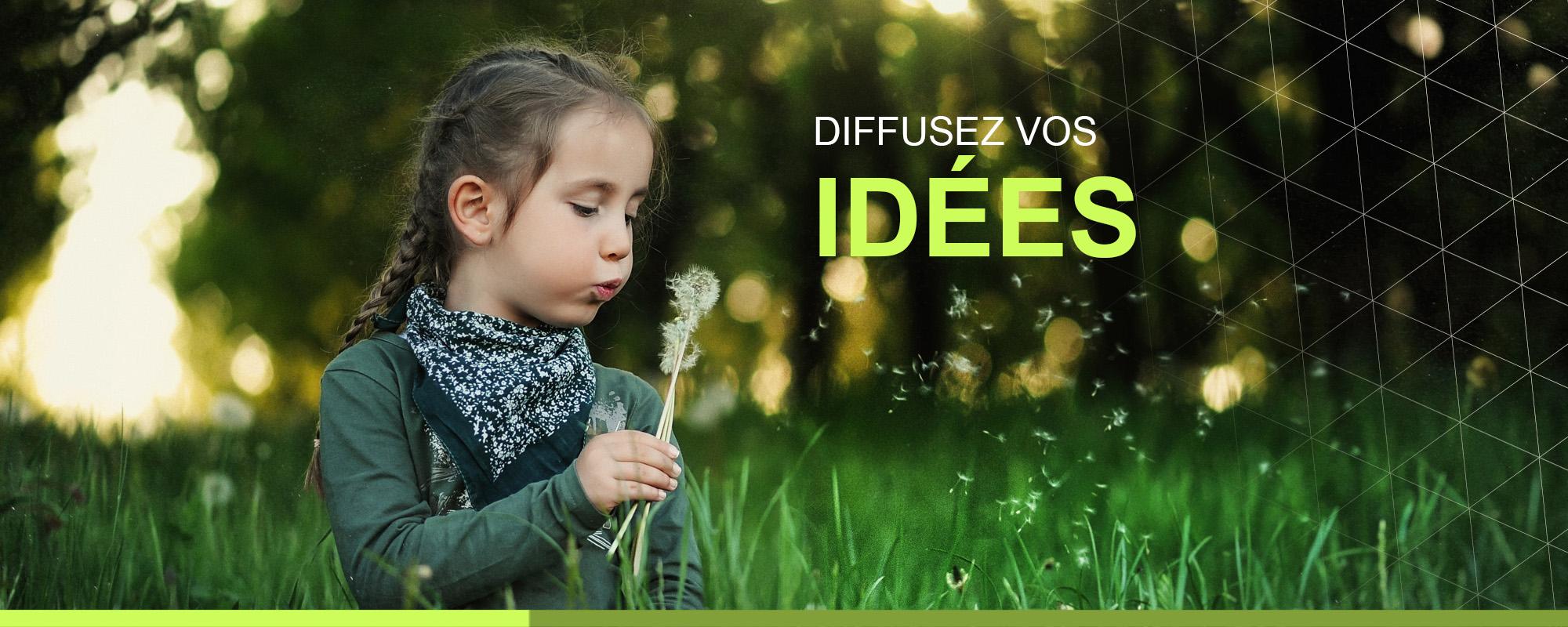 Diffusez vos idées